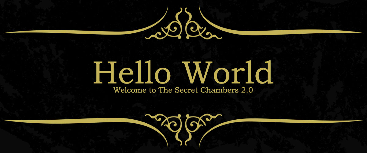 Hello World - Welcome to The Secret Chambers 2.0!